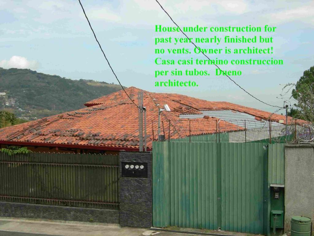 An example of an architects house yet I see no vents here either. Casa de architecto sin tubos de ventilacion, Montaña Paraiso, Escazu, Costa Rica